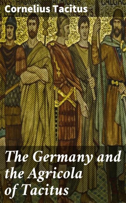 Фото - Cornelius Tacitus The Germany and the Agricola of Tacitus cornelius tacitus tacite t 2