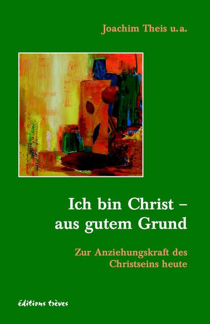 Группа авторов Ich bin Christ - aus gutem Grund ulrich parzany jesus vertrauen aus gutem grund