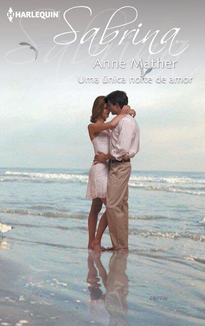Anne Mather Uma única noite de amor anne marie winston amor de uma noite
