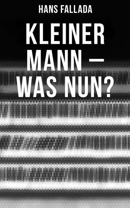 Ханс Фаллада Kleiner Mann – was nun? ханс фаллада ein mann will nach oben
