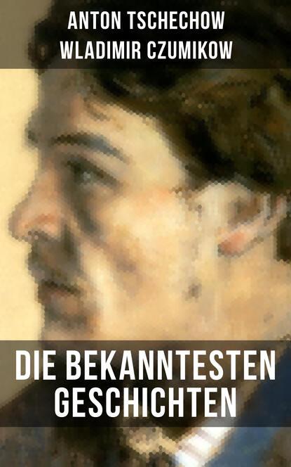 Anton Tschechow Die bekanntesten Geschichten von Anton Tschechow anton von perfall erzählungen