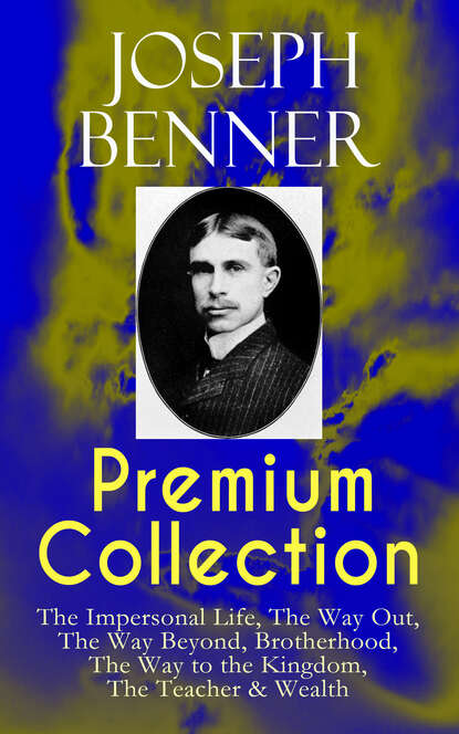 Joseph Benner JOSEPH BENNER Premium Collection: The Impersonal Life, The Way Out, The Way Beyond, Brotherhood, The Way to the Kingdom, The Teacher & Wealth недорого