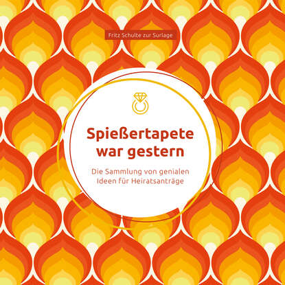Fritz Schulte zur Surlage Spießertapete war gestern: Die Sammlung von genialen Ideen für Heiratsanträge недорого