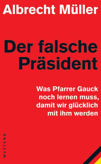 Albrecht Müller Der falsche Präsident недорого