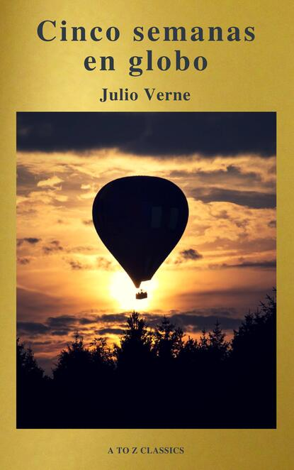 A to Z Classics Cinco semanas en globo by Julio Verne (A to Z Classics) цена 2017
