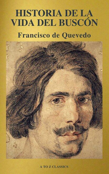 Francisco de Quevedo Historia de la vida del Buscón (A to Z Classics)