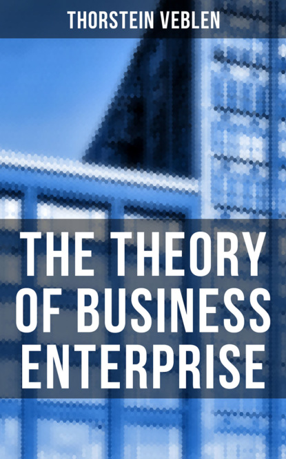 Thorstein Veblen The Theory of Business Enterprise thorstein veblen the theory of the leisure class an economic study of american institutions and a social critique of conspicuous consumption