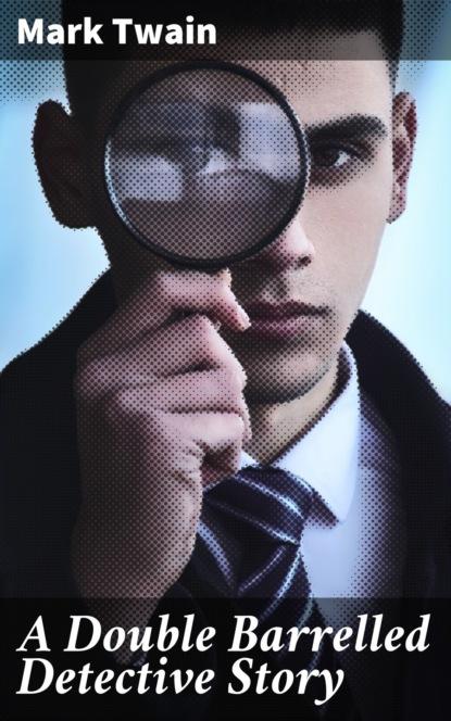 Твен Марк A Double Barrelled Detective Story