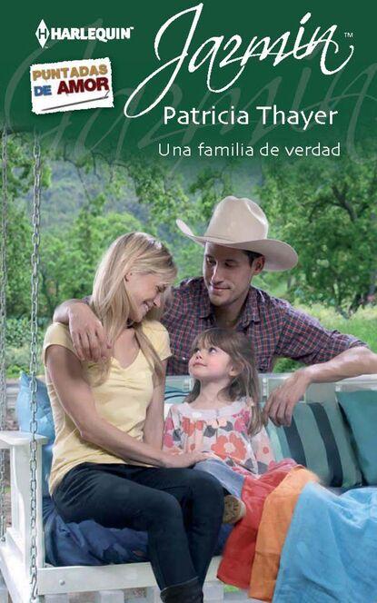 Patricia Thayer Una familia de verdad tanya michaels una mujer de verdad