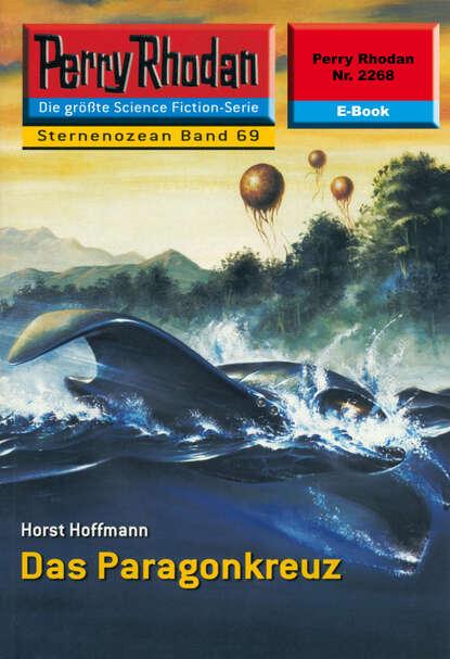 Horst Hoffmann Perry Rhodan 2268: Das Paragonkreuz horst hoffmann perry rhodan 2268 das paragonkreuz