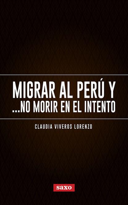 Claudia Viveros Lorenzo Migrar al Perú y... no morir en el intento claudia montero y también hicieron periódicos