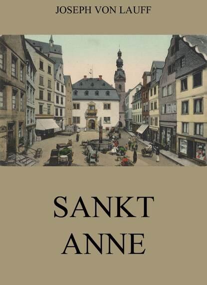 Joseph von Lauff Sankt Anne joseph von lauff sankt anne historischer roman