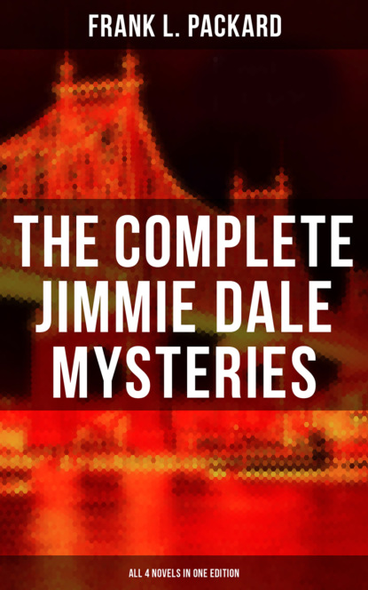 Frank L. Packard The Complete Jimmie Dale Mysteries (All 4 Novels in One Edition) jody houser dale keown luke ross the cavalry 1 variant edition
