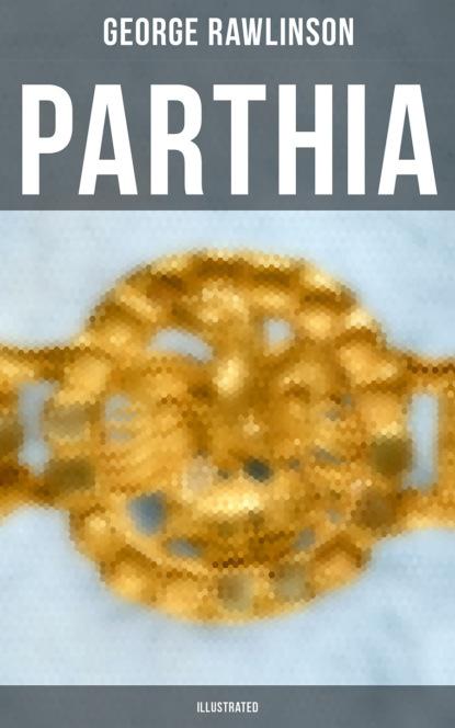 George Rawlinson PARTHIA (Illustrated)