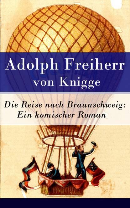 Adolph Freiherr von Knigge Die Reise nach Braunschweig: Ein komischer Roman michael patrick kelly braunschweig