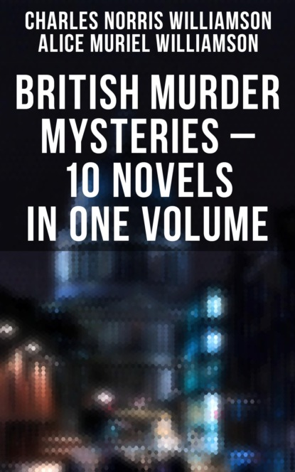 Фото - Charles Norris Williamson British Murder Mysteries – 10 Novels in One Volume charles norris williamson british murder mysteries – 10 novels in one volume