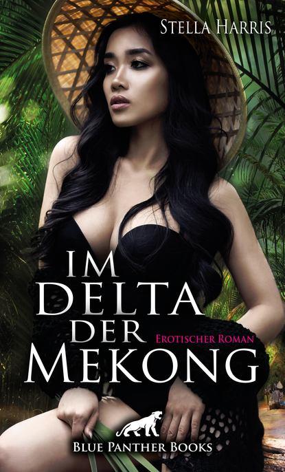 Stella Harris Im Delta der Mekong | Erotischer Roman oliver raatz reise bildband auf abwegen 15 touren mit dem bulli durch deutschland