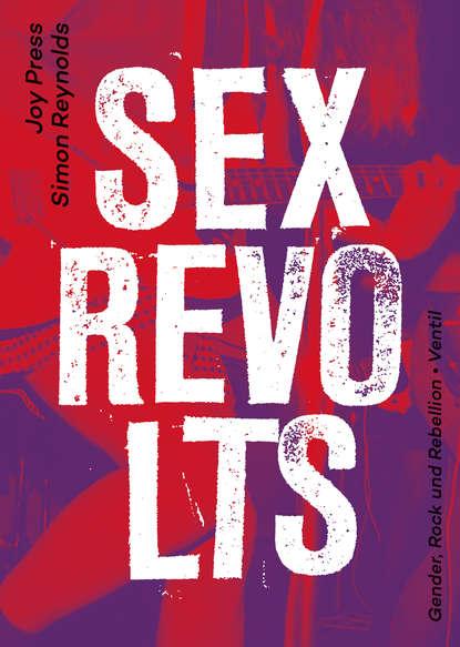 Simon Reynolds Sex Revolts christian bernard warum männer sex wollen und frauen lieben was männer und frauen von sex und liebe wollen
