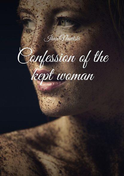 Ihar Navitski Confession ofthe kept woman the confession