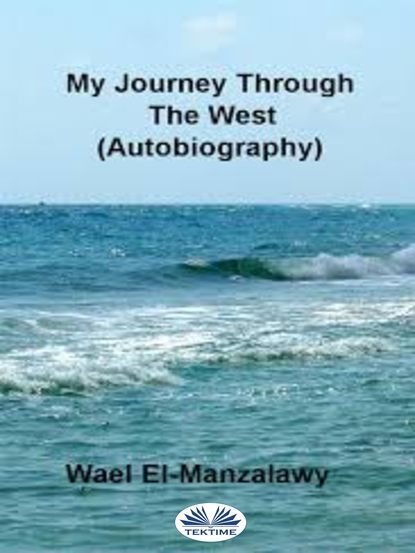 El-Manzalawy Wael My Journey Through The West (Autobiography) tracey ross my book of feelings