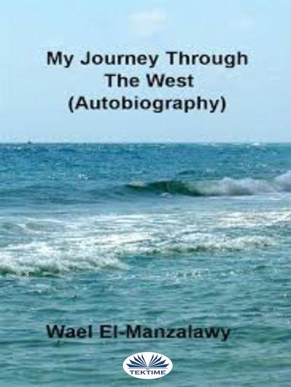 El-Manzalawy Wael My Journey Through The West (Autobiography) джон ллойд news quiz read all about it