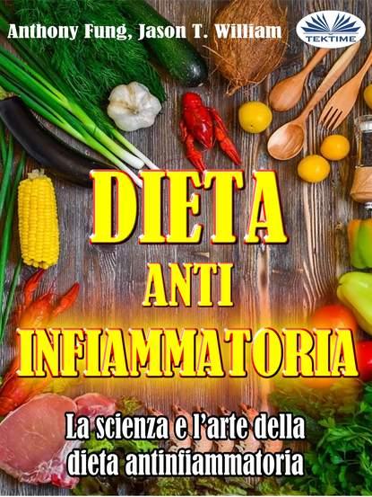 Fung Anthony Dieta Antinfiammatoria - La Scienza E L'arte Della Dieta Antinfiammatoria michael m sisson l arte della motivazione nel perdere peso