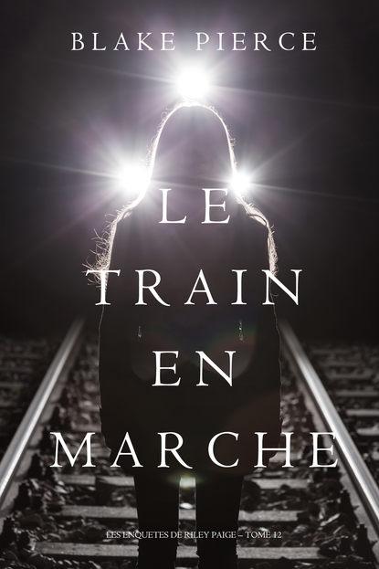 Блейк Пирс Le Train en Marche