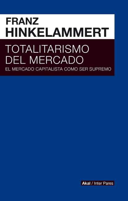 Franz Josef Hinkelammert Totalitarismo del mercado paula cubillos el estado social de mañana diálogos sobre bienestar democracia y capitalismo