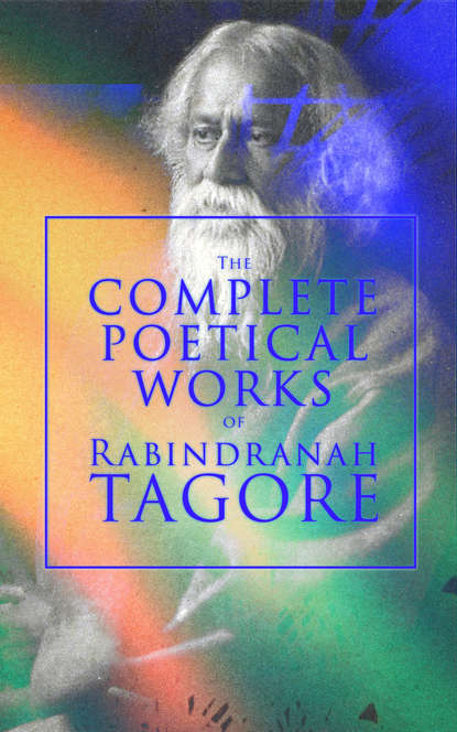 Rabindranath Tagore The Complete Poetical Works of Rabindranath Tagore kabir songs of kabir