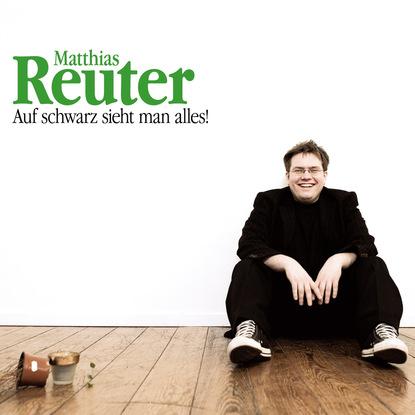 Matthias Reuter Matthias Reuter, Auf schwarz sieht man alles! matthias reim hamburg