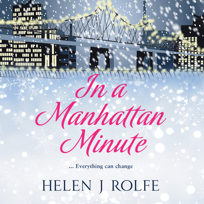 Helen J. Rolfe In a Manhattan Minute (Unabridged) helen j rolfe christmas miracles at the little log cabin new york ever after book 4 unabridged