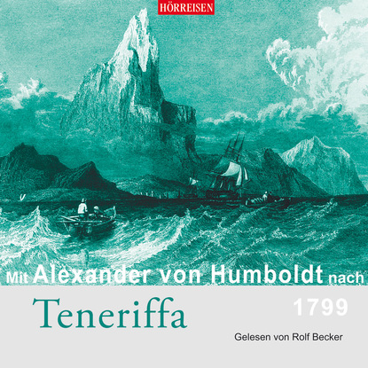 Alexander von Humboldt Mit Alexander von Humboldt nach Teneriffa (Gekürzt) кошелек alexander tsiselsky alexander tsiselsky mp002xw1f88f