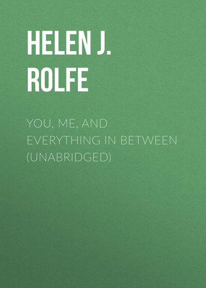 Helen J. Rolfe You, Me, and Everything In Between (Unabridged) helen j rolfe christmas miracles at the little log cabin new york ever after book 4 unabridged