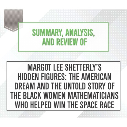 Start Publishing Notes Summary, Analysis, and Review of Margot Lee Shetterly's Hidden Figures: The American Dream and the Untold Story of the Black Women Mathematicians Who Helped Win the Space Race (Unabridged) matthew rubery untold story of the talking book