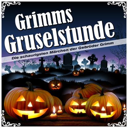 Brüder Grimm Grimms Gruselstunde - Die schaurigsten Märchen der Gebrüder Grimm jakob grimm die schönsten märchen der brüder grimm teil 1