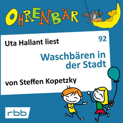 Steffen Kopetzky Ohrenbär - eine OHRENBÄR Geschichte, Folge 92: Waschbären in der Stadt (Hörbuch mit Musik)