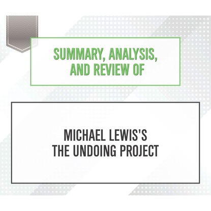 Start Publishing Notes Summary, Analysis, and Review of Michael Lewis's The Undoing Project (Unabridged) майкл льюис undoing project