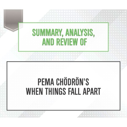 Summary, Analysis, and Review of Pema Chodron's When Things Fall Apart (Unabridged)