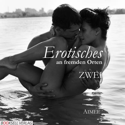 Aimee Erotisches an fremden Orten 2 - Reiselust (Ungekürzt) aimee erotisches an fremden orten 2 reiselust ungekürzt
