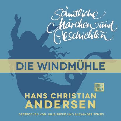 Ганс Христиан Андерсен H. C. Andersen: Sämtliche Märchen und Geschichten, Die Windmühle ганс христиан андерсен h c andersen sämtliche märchen und geschichten die lumpen