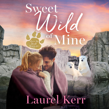 Laurel Kerr Sweet Wild of Mine - Where the Wild Hearts Are, Book 2 (Unabridged) molly o keefe where i belong the debt book 2 unabridged
