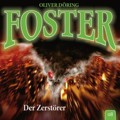 Oliver Döring Foster, Folge 8: Der Zerstörer (Oliver Döring Signature Edition) oliver döring end of time folge 5 fremde erinnerung oliver döring signature edition