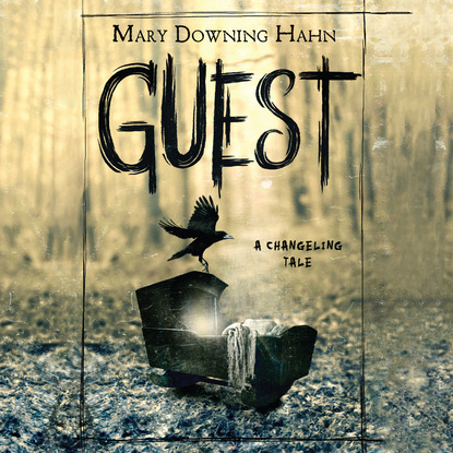 Mary Downing Hahn Guest - A Changeling Tale (Unabridged) mary downing hahn the girl in the locked room unabridged