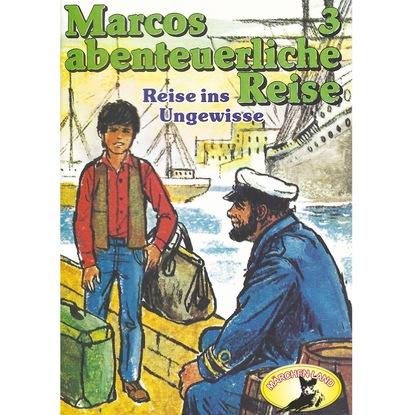 Edmondo de Amicis Marcos abenteuerliche Reise, Folge 3: Reise ins Ungewisse emmanuel henné die scareman saga 8 reise ins blaue
