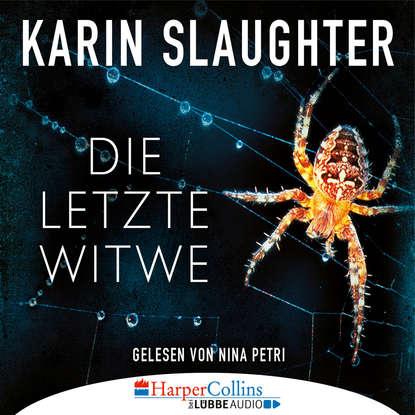 Karin Slaughter Die letzte Witwe - Georgia-Reihe, Teil 7 (Gekürzt) max seeck hexenjäger jessica niemi reihe teil 1 gekürzt