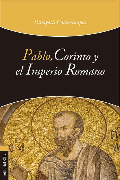 Panayotis Coutsoumpos Pablo, Corinto y el Imperio romano y