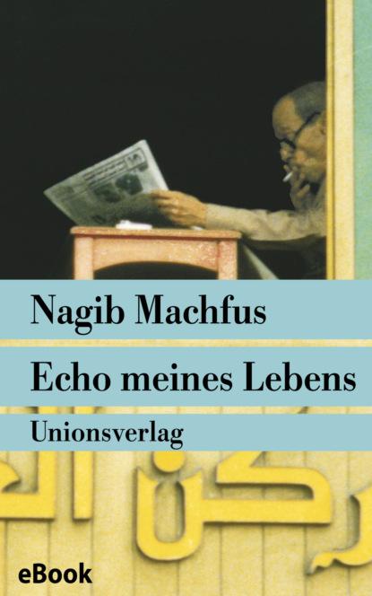 Nagib Machfus Echo meines Lebens nagib machfus die reise des ibn fattuma