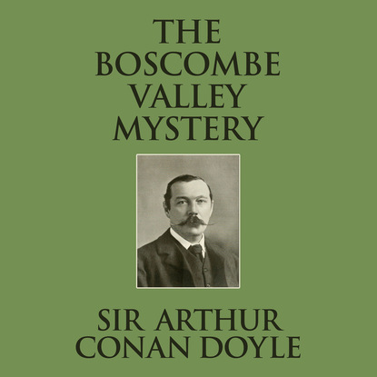 Sir Arthur Conan Doyle The Boscombe Valley Mystery (Unabridged) arthur conan doyle tragedia w boscombe valley the boscombe valley mystery