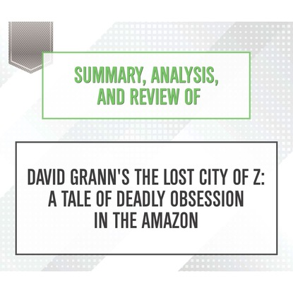 Фото - Start Publishing Notes Summary, Analysis, and Review of David Grann's The Lost City of Z: A Tale of Deadly Obsession in the Amazon (Unabridged) speedy publishing katarina and a whopper of a tale