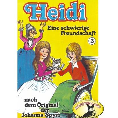 Johanna Spyri Heidi, Folge 3: Eine schwierige Freundschaft johanna spyri im rhonetal eine geschiche für junge mädchen